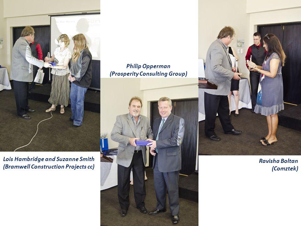 Philip Opperman (Prosperity Consulting Group) Lois Hambridge and Suzanne Smith (Bramwell Construction Projects cc) Ravisha Boltan (Comztek)