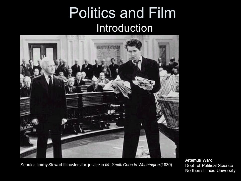 Politics and Film Introduction Senator Jimmy Stewart filibusters for justice in Mr.