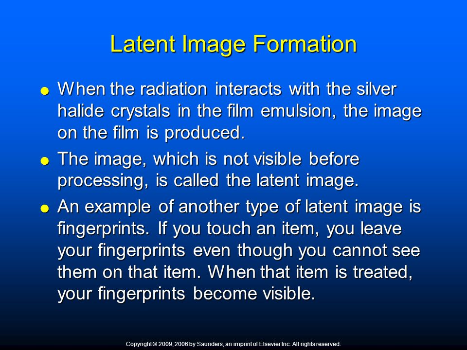 Latent Image Formation When the radiation interacts with the silver halide crystals in the film emulsion, the image on the film is produced. When the
