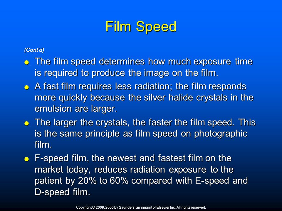 Film Speed (Contd) The film speed determines how much exposure time is required to produce the image on the film. The film speed determines how much e
