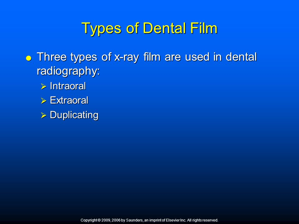 Types of Dental Film Three types of x-ray film are used in dental radiography: Three types of x-ray film are used in dental radiography: Intraoral Int