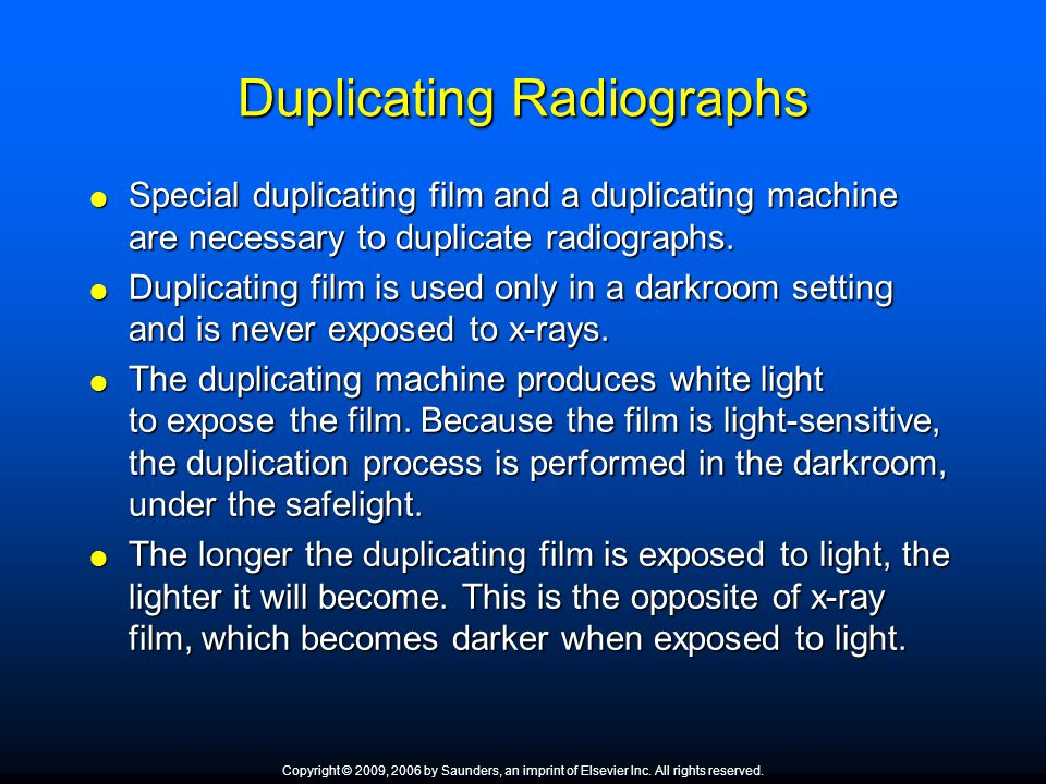 Duplicating Radiographs Special duplicating film and a duplicating machine are necessary to duplicate radiographs. Special duplicating film and a dupl