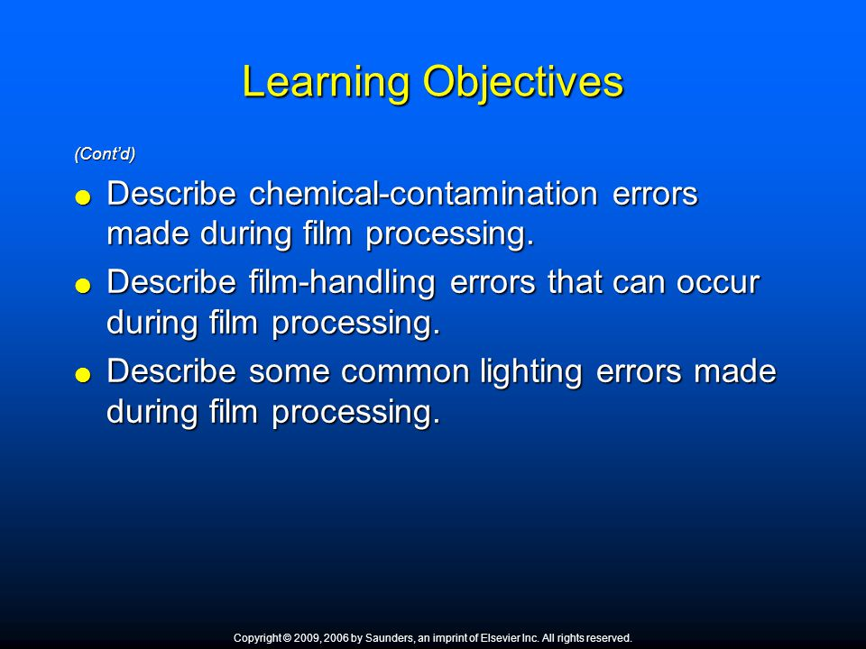 Learning Objectives (Contd) Describe chemical-contamination errors made during film processing. Describe chemical-contamination errors made during fil