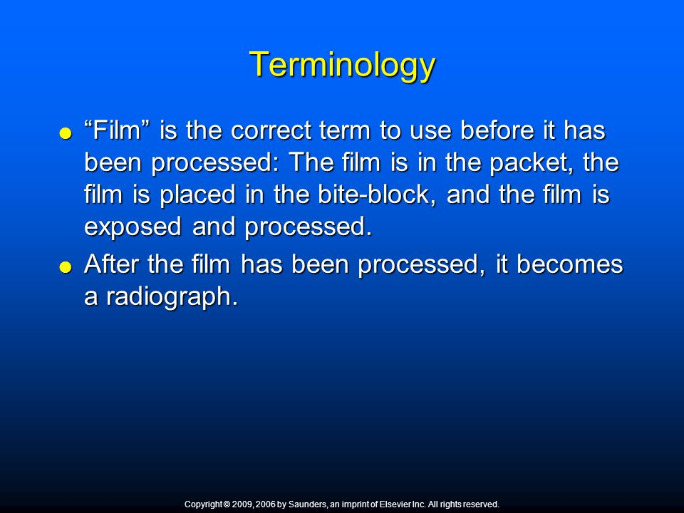 Terminology Film is the correct term to use before it has been processed: The film is in the packet, the film is placed in the bite-block, and the fil