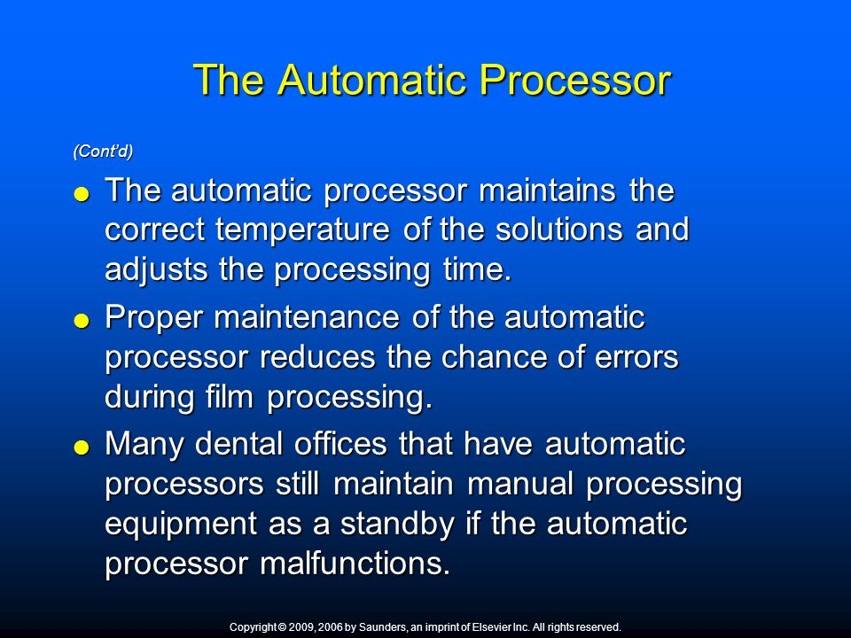 The Automatic Processor The Automatic Processor (Contd) The automatic processor maintains the correct temperature of the solutions and adjusts the pro
