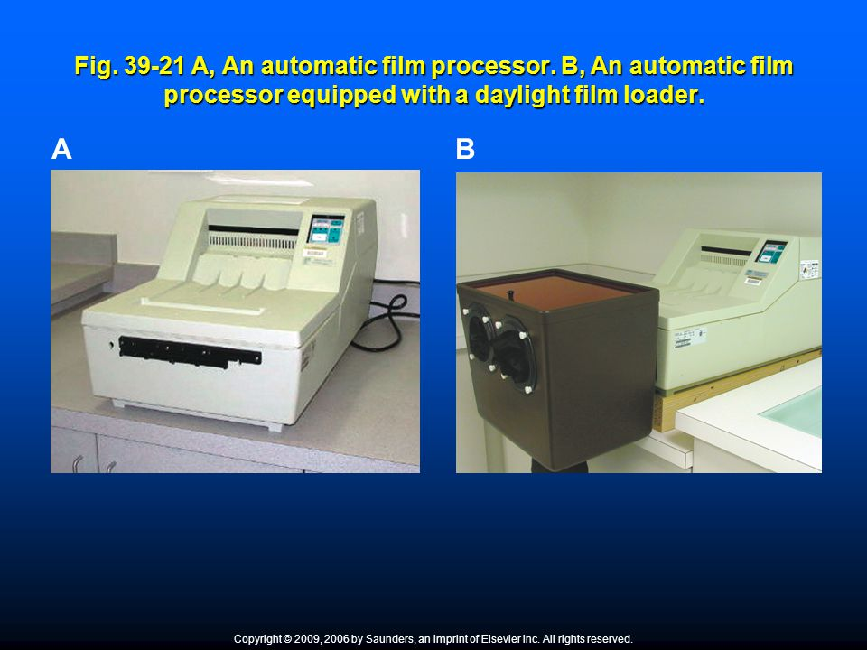 Fig. 39-21 A, An automatic film processor. B, An automatic film processor equipped with a daylight film loader. AB Copyright © 2009, 2006 by Saunders,