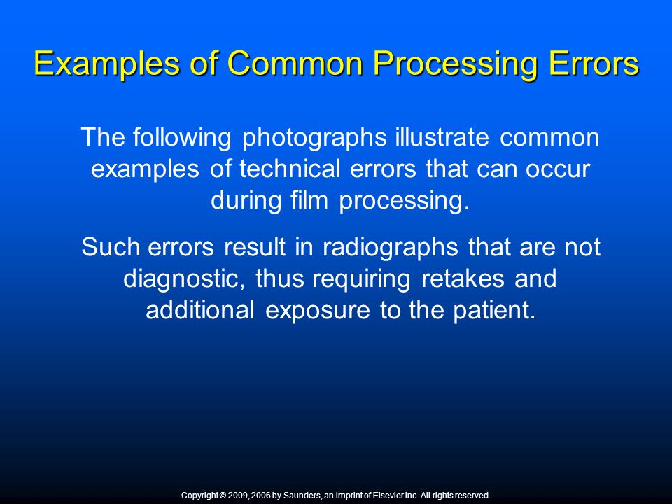 The following photographs illustrate common examples of technical errors that can occur during film processing. Such errors result in radiographs that