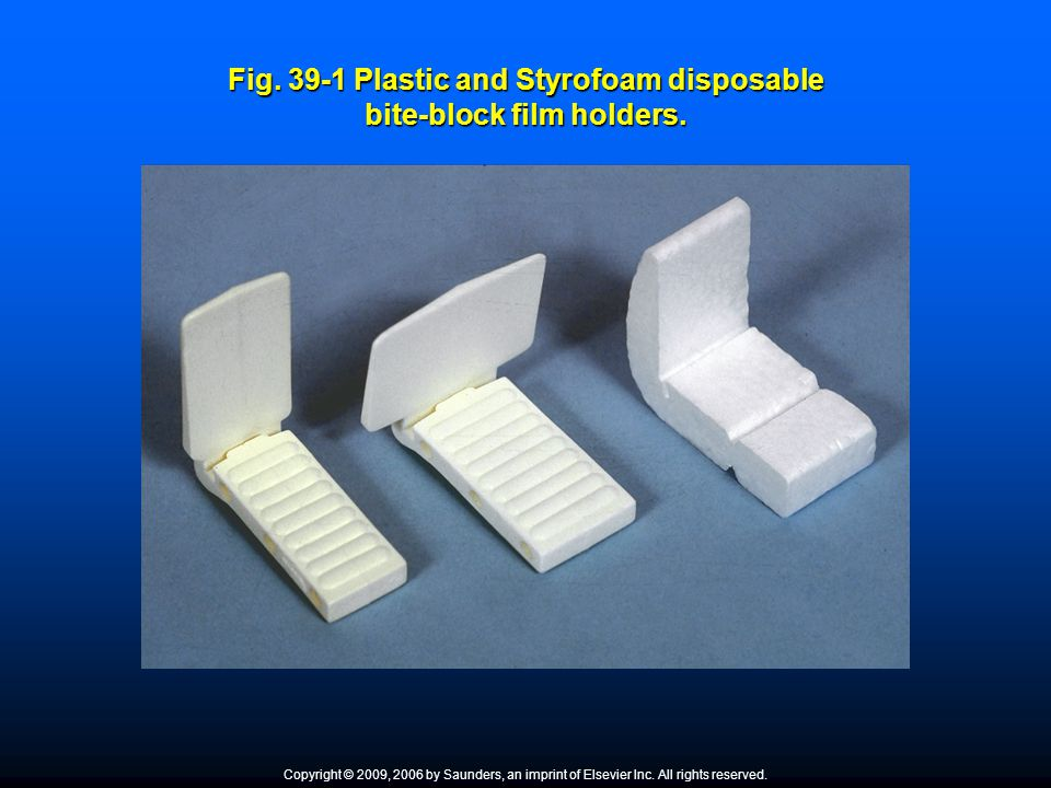Fig. 39-1 Plastic and Styrofoam disposable bite-block film holders. Copyright © 2009, 2006 by Saunders, an imprint of Elsevier Inc. All rights reserve
