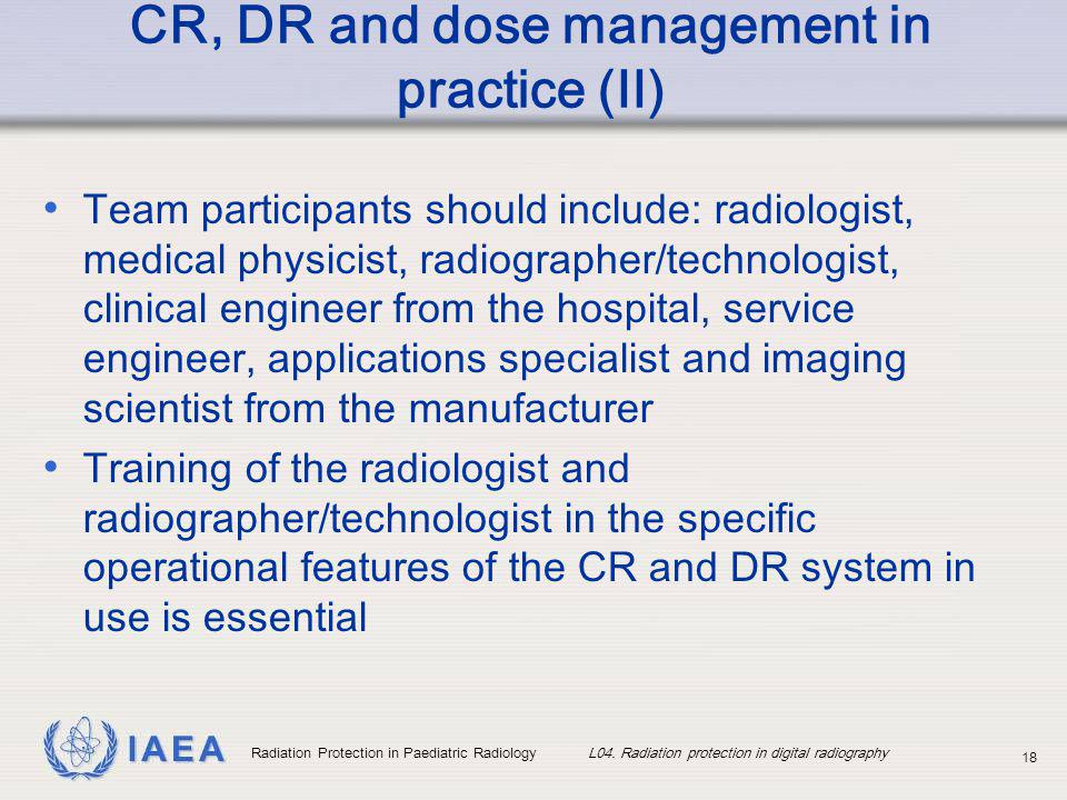 IAEA Radiation Protection in Paediatric Radiology L04. Radiation protection in digital radiography 18 CR, DR and dose management in practice (II) Team