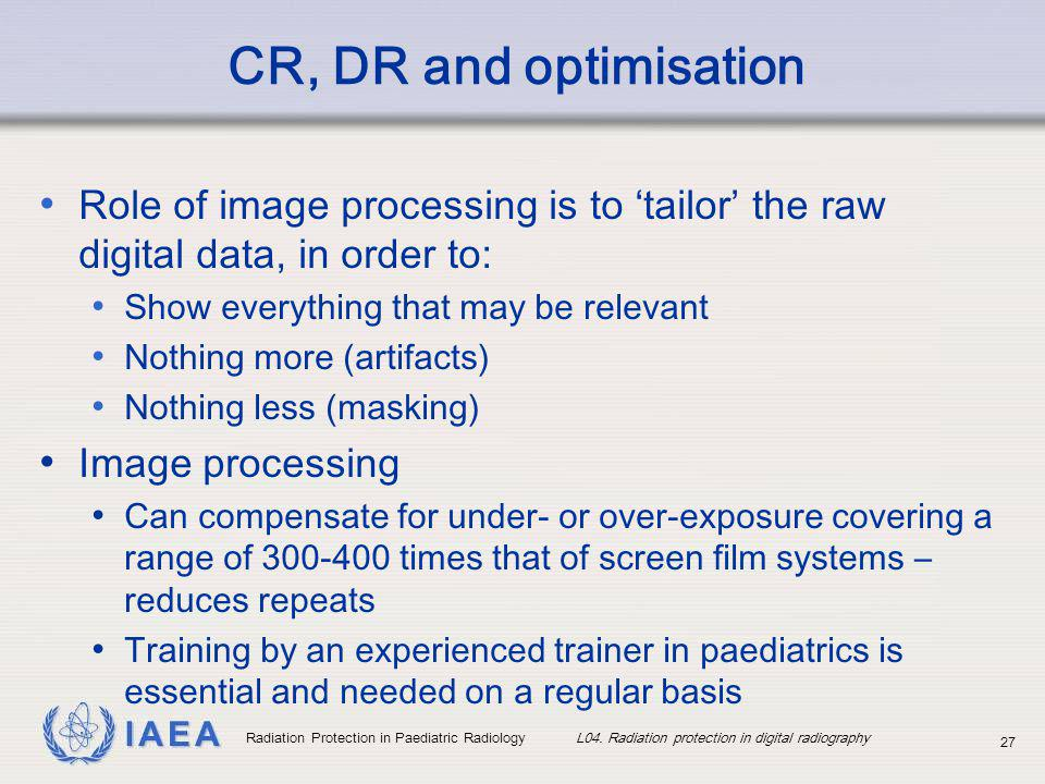 IAEA Role of image processing is to tailor the raw digital data, in order to: Show everything that may be relevant Nothing more (artifacts) Nothing le