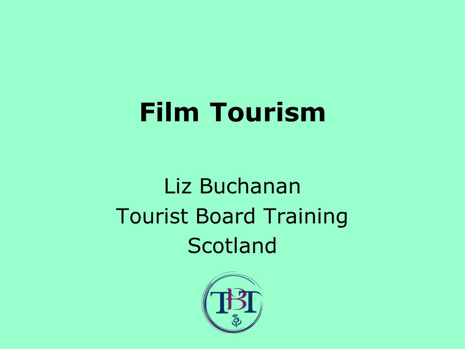 Film Tourism Liz Buchanan Tourist Board Training Scotland