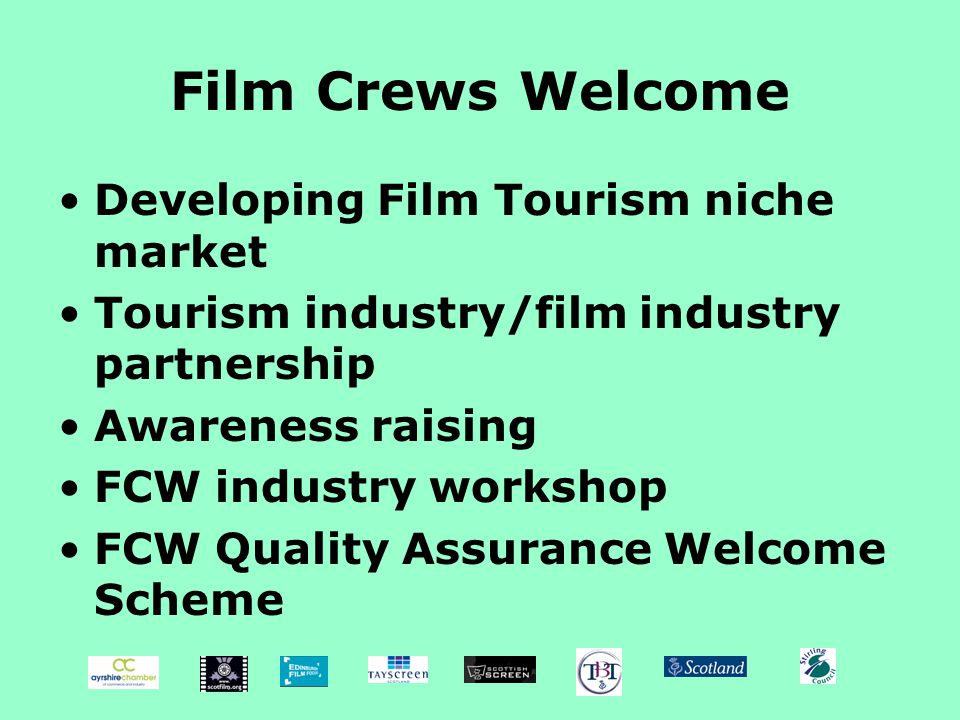 Film Crews Welcome Developing Film Tourism niche market Tourism industry/film industry partnership Awareness raising FCW industry workshop FCW Quality Assurance Welcome Scheme