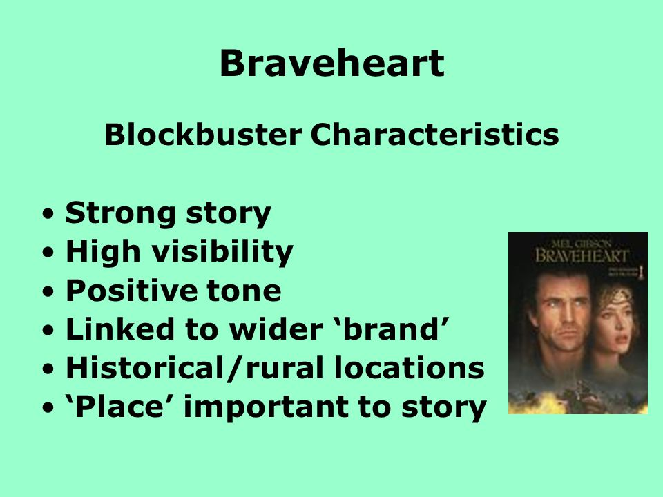 Braveheart Blockbuster Characteristics Strong story High visibility Positive tone Linked to wider brand Historical/rural locations Place important to story