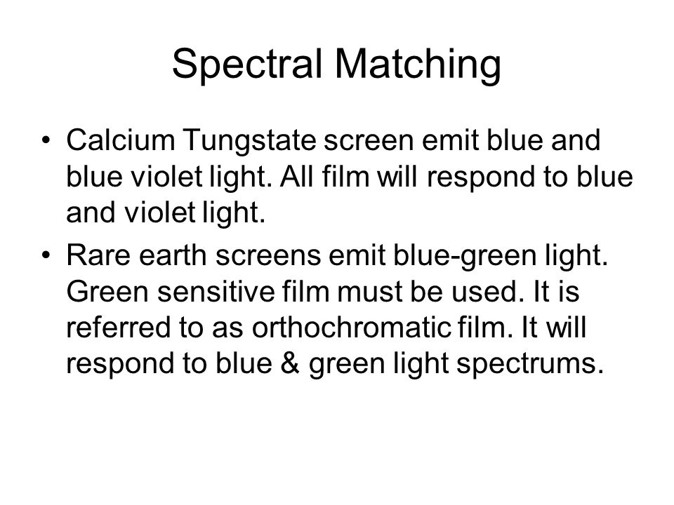 Spectral Matching Calcium Tungstate screen emit blue and blue violet light. All film will respond to blue and violet light. Rare earth screens emit bl