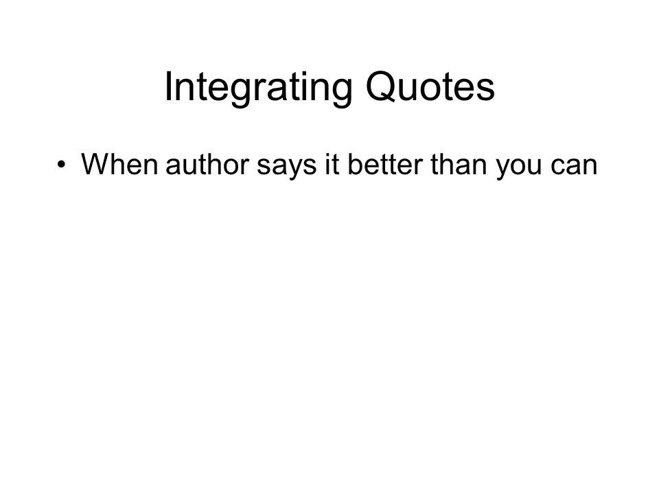 Integrating Quotes When author says it better than you can To provide evidence from an authority