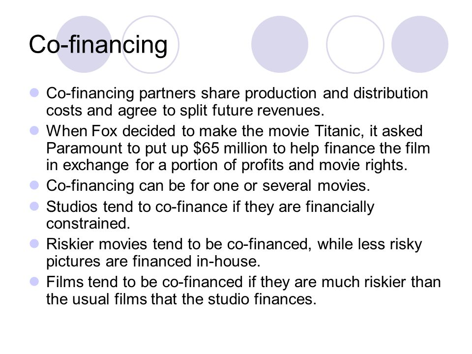 Co-financing Co-financing partners share production and distribution costs and agree to split future revenues. When Fox decided to make the movie Tita