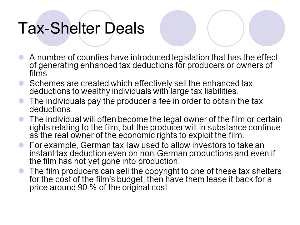 Tax-Shelter Deals A number of counties have introduced legislation that has the effect of generating enhanced tax deductions for producers or owners o