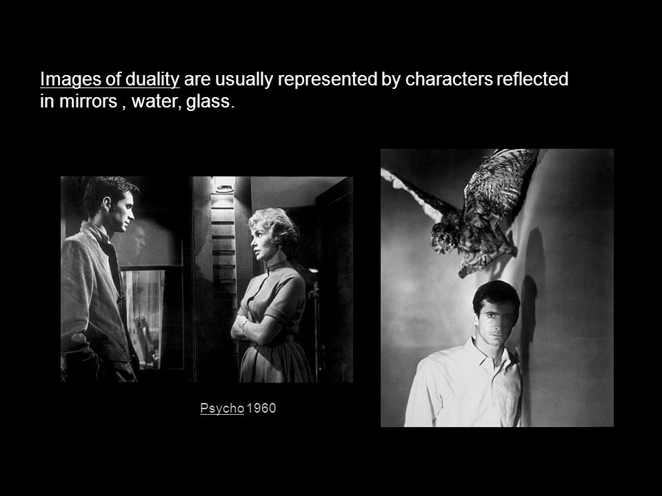 Images of duality are usually represented by characters reflected in mirrors, water, glass. Psycho 1960