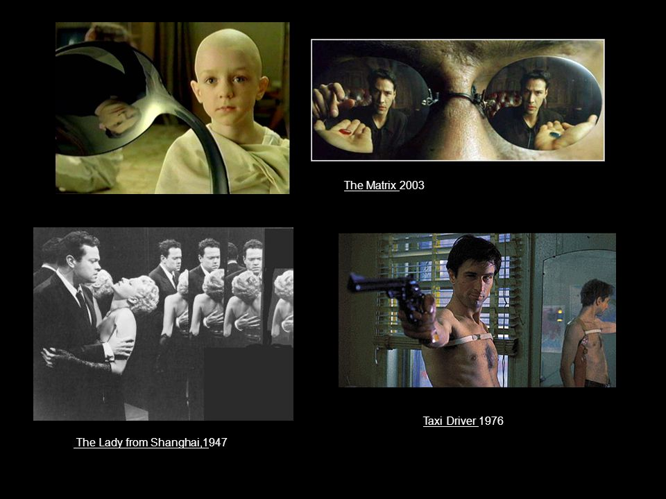 The Lady from Shanghai,1947 Taxi Driver 1976 The Matrix 2003