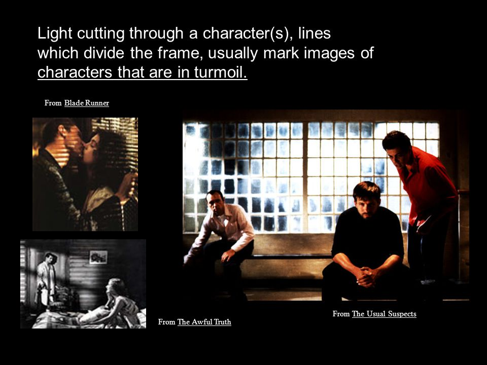 Light cutting through a character(s), lines which divide the frame, usually mark images of characters that are in turmoil. From The Usual Suspects Fro