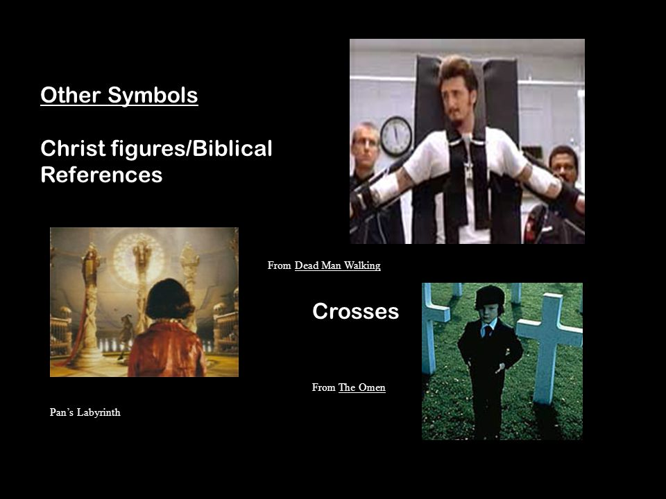 Other Symbols Christ figures/Biblical References From Dead Man Walking Crosses From The Omen Pans Labyrinth