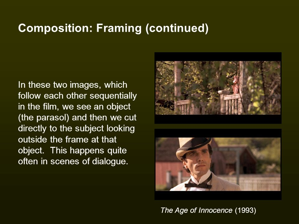 Composition: Framing (continued) In these two images, which follow each other sequentially in the film, we see an object (the parasol) and then we cut