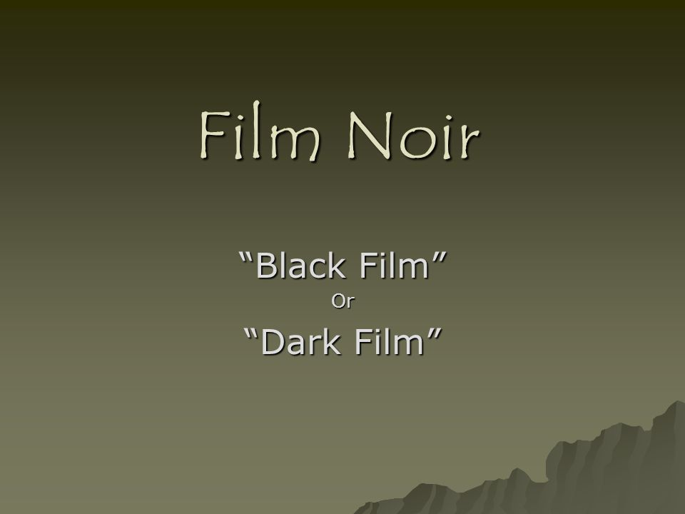 Film Noir Black Film Or Dark Film