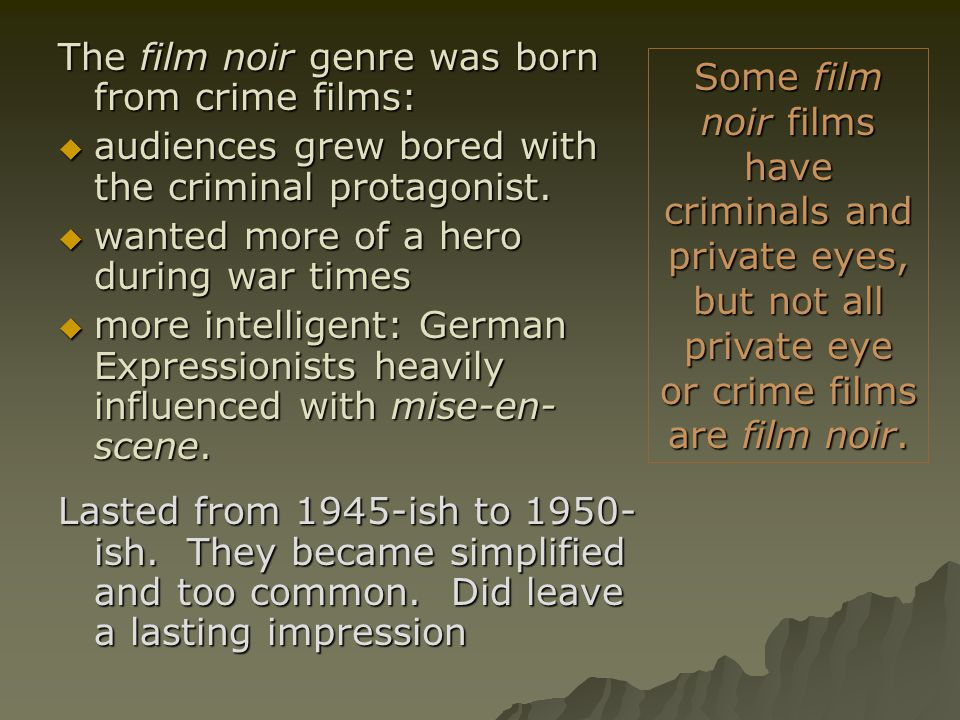 The film noir genre was born from crime films: audiences grew bored with the criminal protagonist.