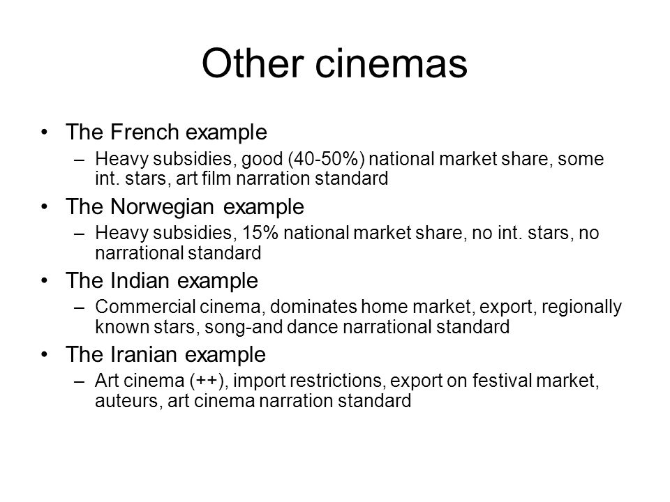 Other cinemas The French example –Heavy subsidies, good (40-50%) national market share, some int.
