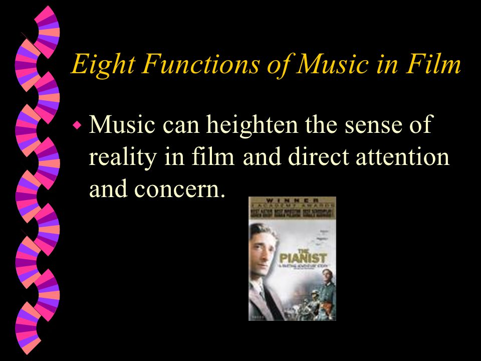 w Music can heighten the sense of reality in film and direct attention and concern.