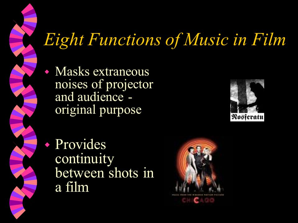 Eight Functions of Music in Film w Masks extraneous noises of projector and audience - original purpose w Provides continuity between shots in a film