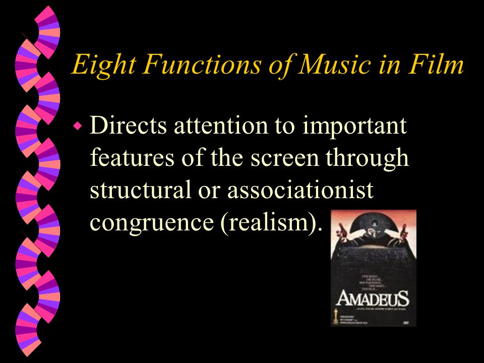 Eight Functions of Music in Film w Directs attention to important features of the screen through structural or associationist congruence (realism).