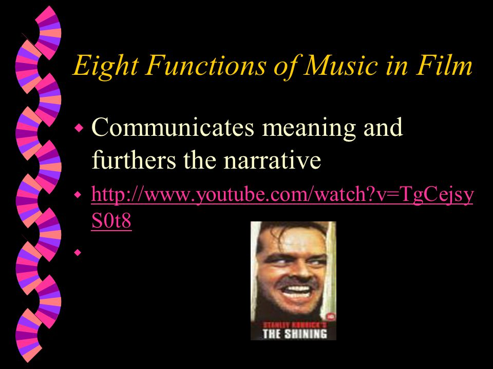 Eight Functions of Music in Film w Communicates meaning and furthers the narrative w http://www.youtube.com/watch v=TgCejsy S0t8 http://www.youtube.com/watch v=TgCejsy S0t8 w