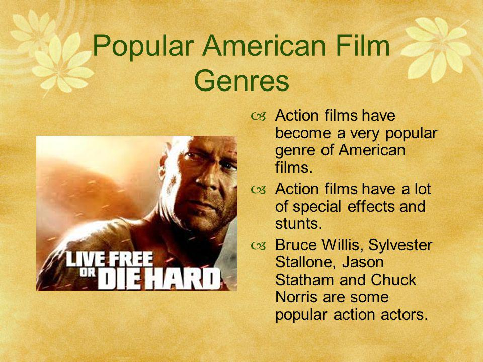 Popular American Film Genres Action films have become a very popular genre of American films. Action films have a lot of special effects and stunts. B