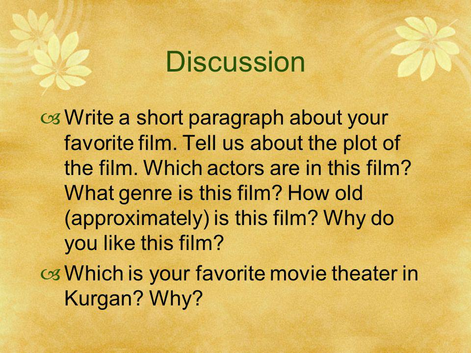 Discussion Write a short paragraph about your favorite film. Tell us about the plot of the film. Which actors are in this film? What genre is this fil