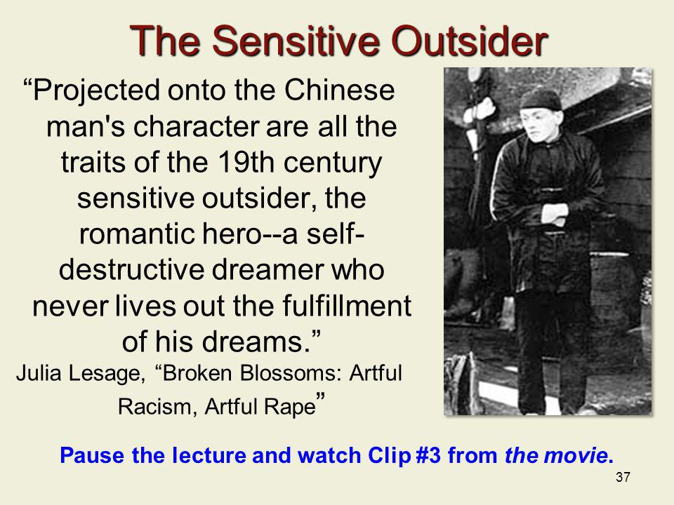 37 The Sensitive Outsider Projected onto the Chinese man's character are all the traits of the 19th cen­tury sensitive outsider, the romantic hero--a