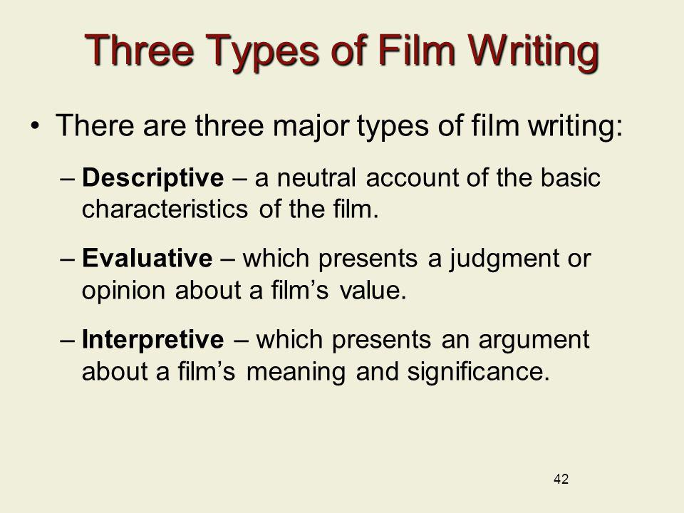 42 Three Types of Film Writing There are three major types of film writing: –Descriptive – a neutral account of the basic characteristics of the film.