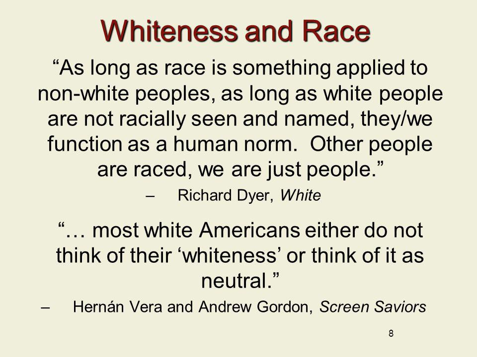 8 Whiteness and Race As long as race is something applied to non-white peoples, as long as white people are not racially seen and named, they/we funct