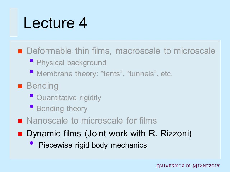 Lecture 4 n Deformable thin films, macroscale to microscale Physical background Membrane theory: tents, tunnels, etc.
