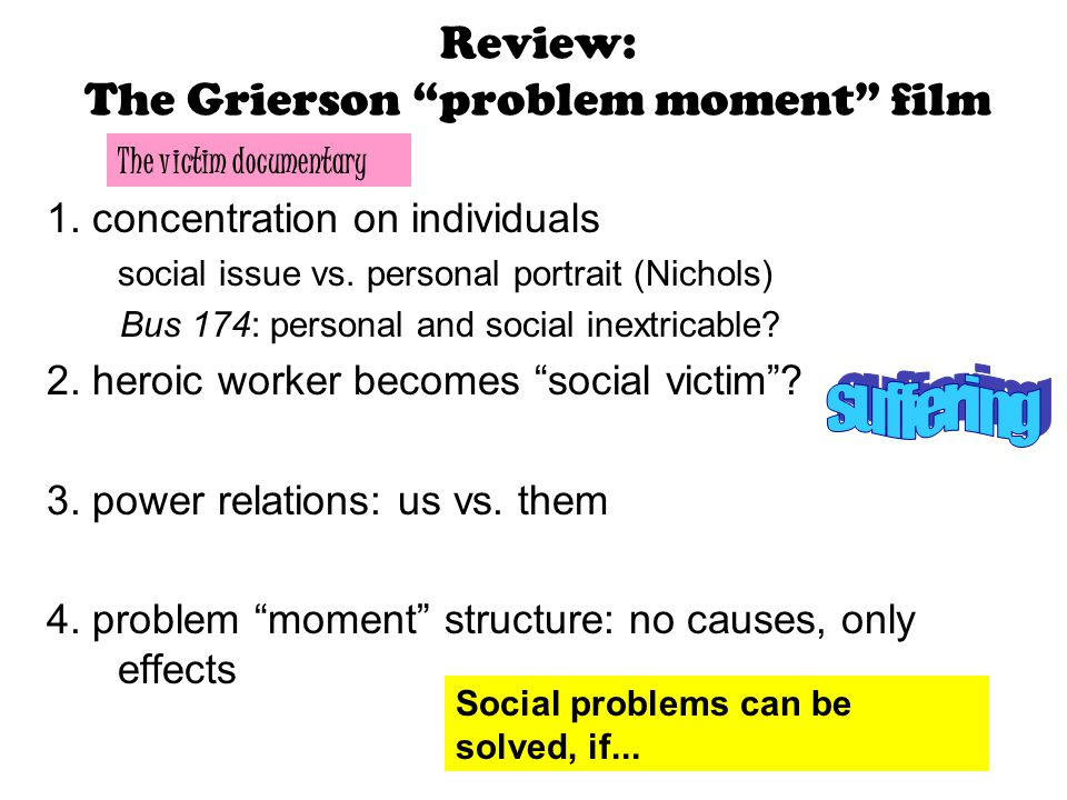 Review: The Grierson problem moment film 1.concentration on individuals social issue vs.
