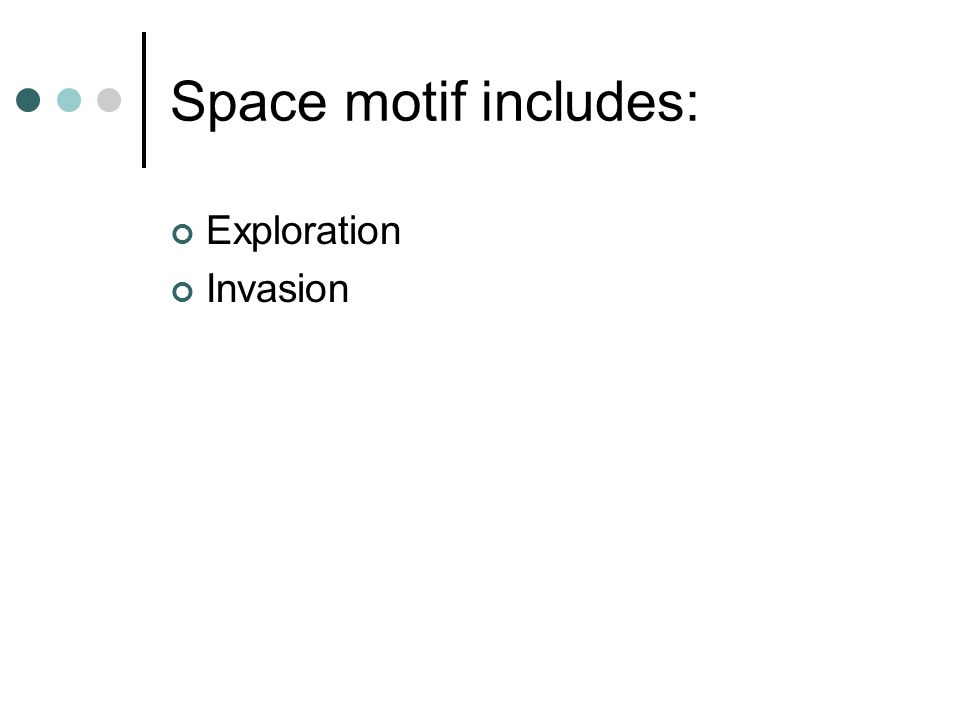 Space motif includes: Exploration Invasion