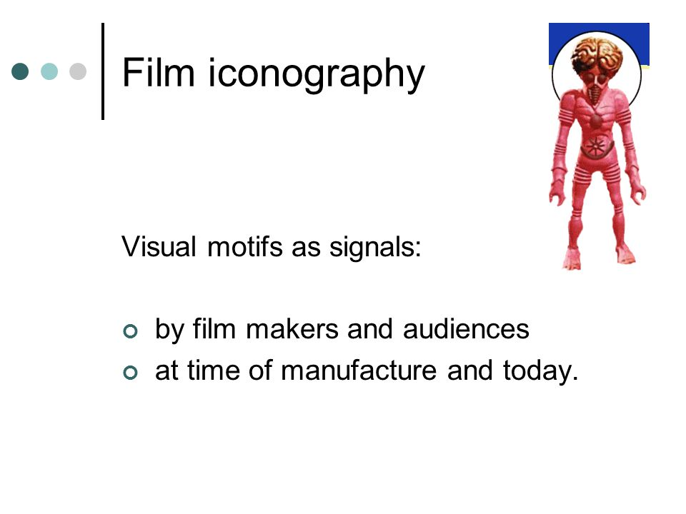 Film iconography Visual motifs as signals: by film makers and audiences at time of manufacture and today.