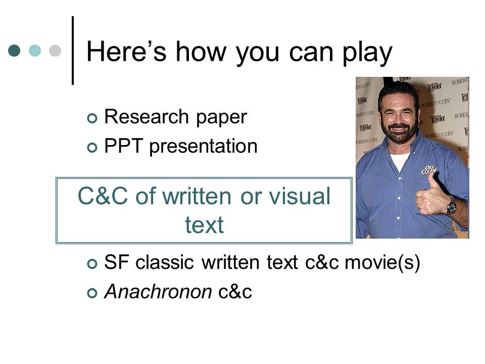 Heres how you can play Research paper PPT presentation SF classic written text c&c movie(s) Anachronon c&c C&C of written or visual text