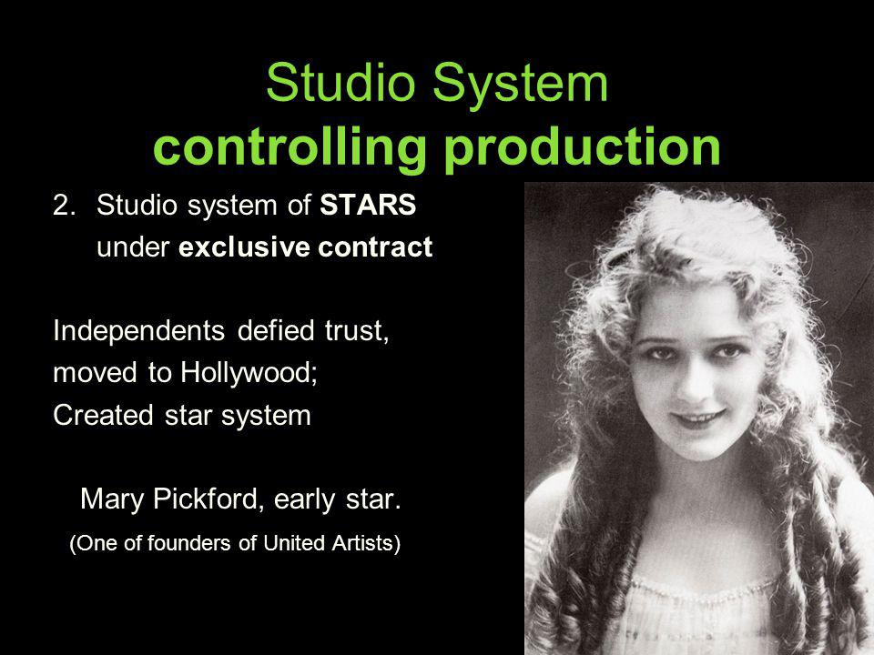 Studio System controlling production 2. Studio system of STARS under exclusive contract Independents defied trust, moved to Hollywood; Created star sy
