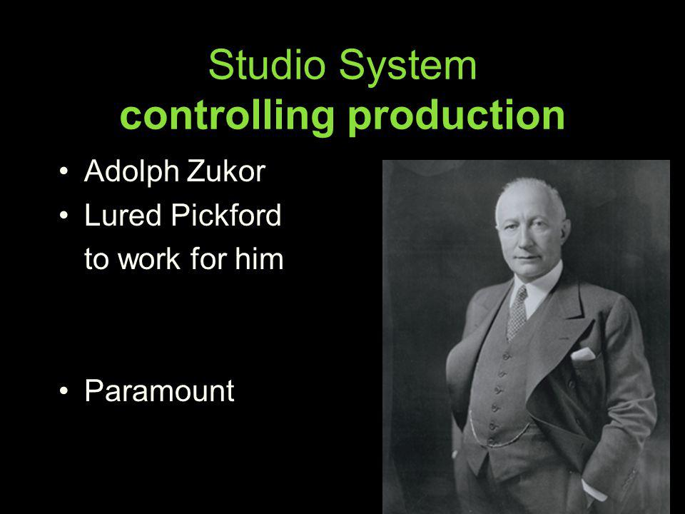 Studio System controlling production Adolph Zukor Lured Pickford to work for him Paramount