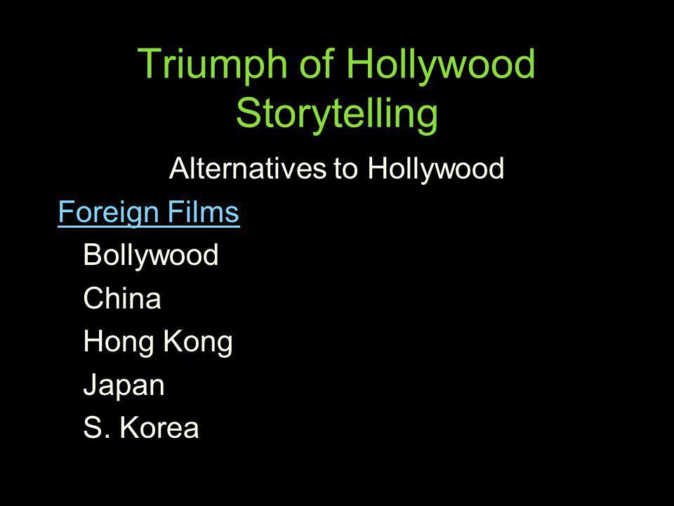Triumph of Hollywood Storytelling Alternatives to Hollywood Foreign Films Bollywood China Hong Kong Japan S. Korea