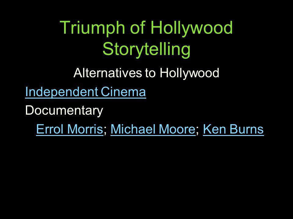 Triumph of Hollywood Storytelling Alternatives to Hollywood Independent Cinema Documentary Errol MorrisErrol Morris; Michael Moore; Ken BurnsMichael M