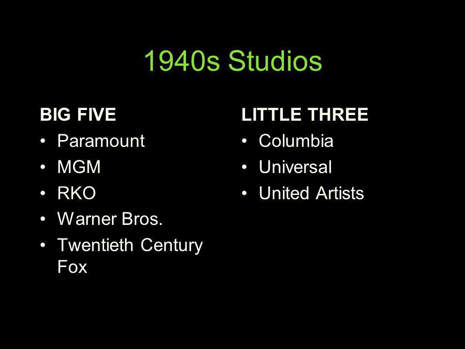 1940s Studios BIG FIVE Paramount MGM RKO Warner Bros. Twentieth Century Fox LITTLE THREE Columbia Universal United Artists