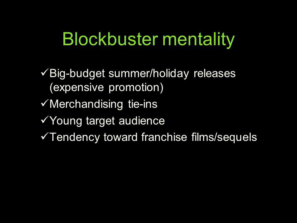 Blockbuster mentality Big-budget summer/holiday releases (expensive promotion) Merchandising tie-ins Young target audience Tendency toward franchise f