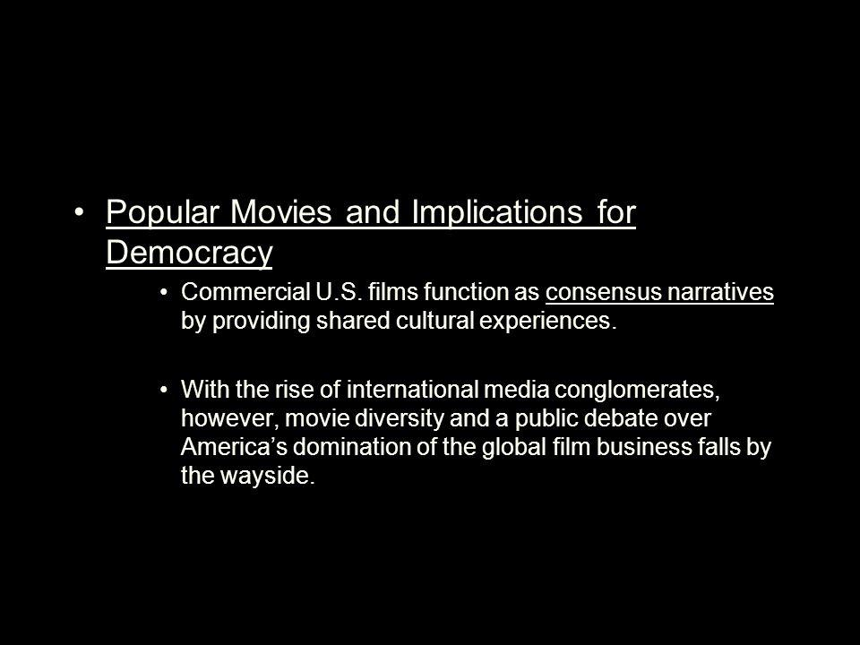 Popular Movies and Implications for Democracy Commercial U.S. films function as consensus narratives by providing shared cultural experiences. With th